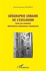 Geographie Urbaine de l'Exclusion Dans les Grandes Metropoles Regionales Françaises