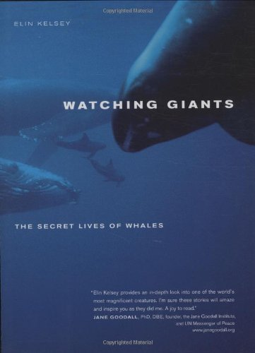 Watching Giants: The Secret Lives of Whales by Elin Kelsey (2008-12-16)