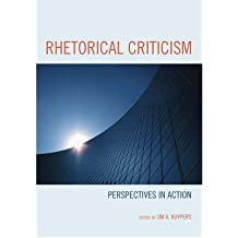 [(Rhetorical Criticism: Perspectives in Action)] [Author: Jim A. Kuypers] published on (July, 2009)