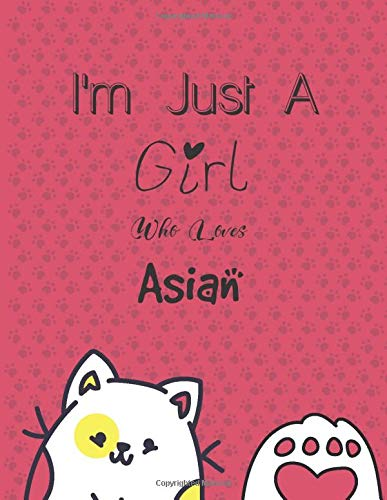 I\'m Just A Girl Who Loves Asian Cats SketchBook: Cute Notebook for Drawing, Writing, Painting, Sketching or Doodling: A perfect 8.5x11 Sketchbook to offer as a Birthday gift for Asian Cats Lovers!