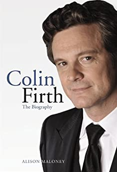 Colin Firth: The Biography by [Maloney, Alison]