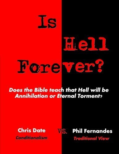 Is Hell Forever?: Does the Bible teach that Hell will be Annihilation or Eternal Torment? by Dr. Phil Fernandes (2013-09-05)