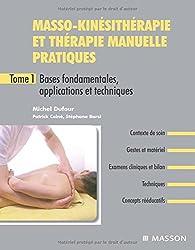 Masso-kinésithérapie et thérapie manuelle pratiques - Tome 1: Bases fondamentales, applications et techniques