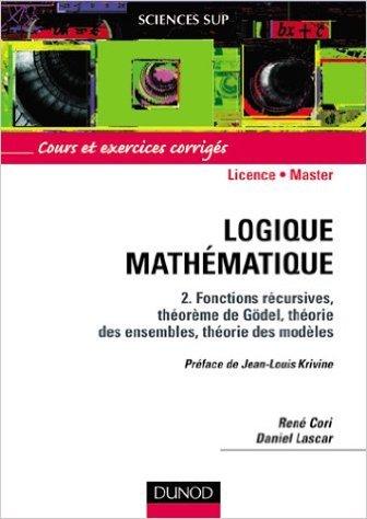 Logique mathmatique, tome 2 : Fonctions rcursives, thorme de Gdel, thorie des ensembles, thorie des modles de Jean-Louis Krivine (Prface),Ren Cori,Daniel Lascar ( 15 janvier 2003 )
