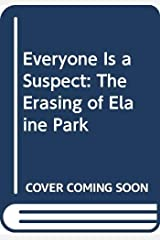 Everyone Is a Suspect: The Erasing of Elaine Park Kindle Edition