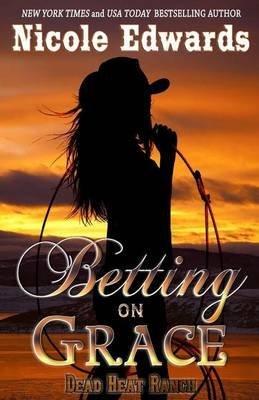 [(Betting on Grace)] [By (author) Nicole Edwards] published on (July, 2014)