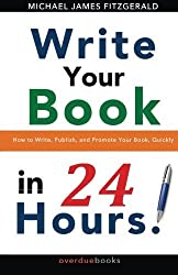 Write Your Book in 24 Hours: How to Write, Publish, and Promote your Book, Quickly by Michael James Fitzgerald (2013-09-05)