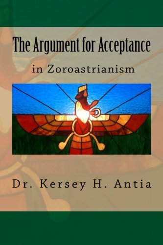 The Argument for Acceptance in Zoroastrianism por Dr. Kersey H Antia