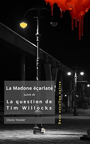 La Madone écarlate suivie de : La question de Tim Willocks: Deux novellas noires