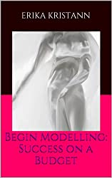 Begin Modelling: Success on a Budget (English Edition)