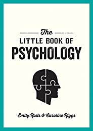 The Little Book of Psychology: An Introduction to the Key Psychologists and Theories You Need to Know (English