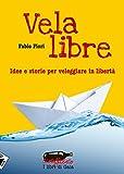 Vela libre. Idee e storie per veleggiare in libertà (Ecoalfabeto. I libri di Gaia)