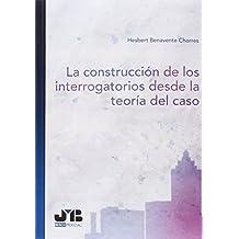 La construcción de los interrogatorios desde la teoría del caso (Bosch Procesal)