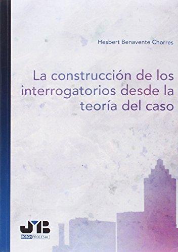 La construcción de los interrogatorios desde la teoría del caso (Bosch Procesal) por Hesbert Benavente Chorres