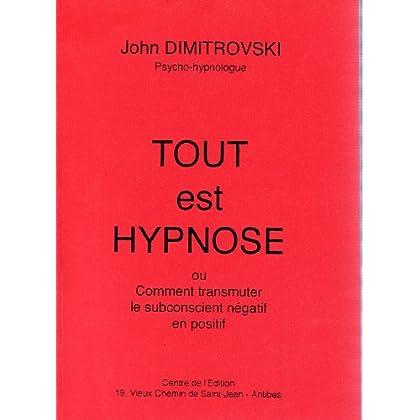 Tout est hypnose ou comment transmuter le subconscient negatif en positif