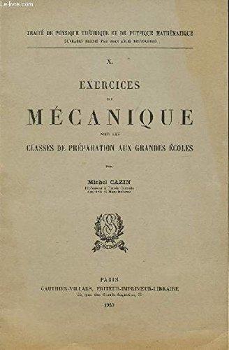 EXERCICES DE MECANIQUE POUR LES CLASSES DE PREPARATION AU GRANDES ECOLES / TRAITE DE PHYSIQUE THEORIQUE ET DE PHYSIQUE MATHEMATIQUE.