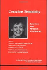 Conscious Femininity: Interviews With Marion Woodman (Studies in Jungian Psychology By Jungian Analysts) by Woodman, Marion (1993) Paperback Paperback