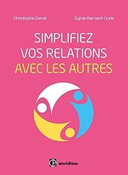 Simplifiez vos relations avec les autres (Mieux vivre)