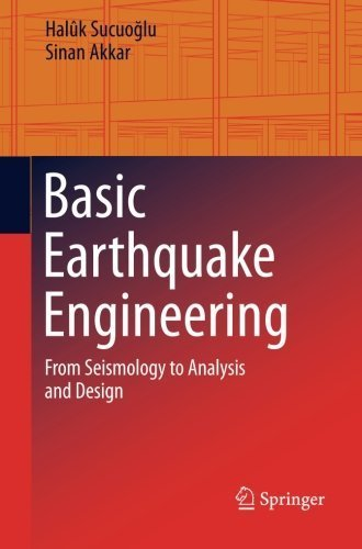 Basic Earthquake Engineering: From Seismology to Analysis and Design by Halûk Sucuoglu (2014-05-10)