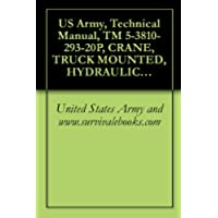 US Army, Technical Manual, TM 5-3810-293-20P, CRANE, TRUCK MOUNTED, HYDRAULIC, 25 TON (CCE) NON-WINTERIZED (NSN 3810-00-018-2021) WINTERIZED (NSN 3810-00-018-2007) ... HARNISCHFEGER MODEL MT-250 (English Edition)