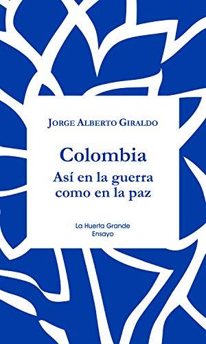 Colombia: Así en la guerra como en la paz (Ensayo nº 17)