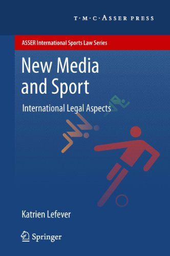 New Media and Sport: International Legal Aspects (ASSER International Sports Law Series) (