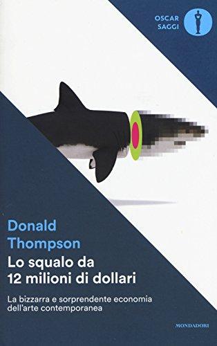 Lo squalo da 12 milioni di dollari. La bizzarra e sorprendente economia dell'arte contemporanea