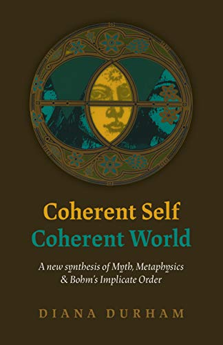 Coherent Self, Coherent World: A new synthesis of Myth, Metaphysics & Bohm's Implicate Order (English Edition)