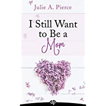 I Still Want to Be a Mom: Leaving the Fertility Struggle Behind (English Edition)