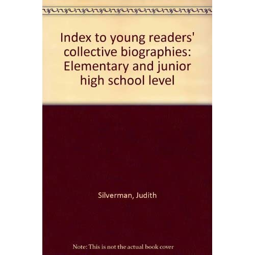 Index to young readers' collective biographies: Elementary and junior high school level