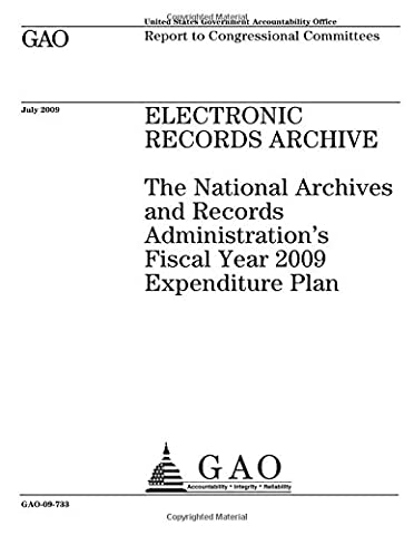 Electronic records archive  : the National Archives and Records Administration's fiscal year 2009 expenditure plan : report to congressional
