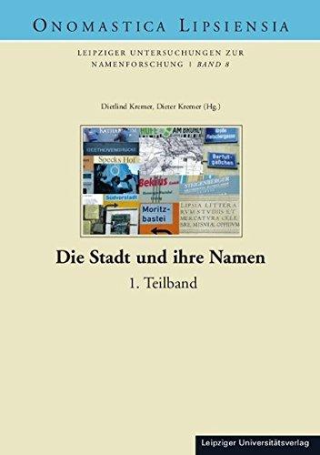 Die Stadt und ihre Namen: Festkolloquium 20 Jahre Gesellschaft für Namenkunde e.V. 1990-2010. 1. Teilband (Onomastica Lipsiensia)