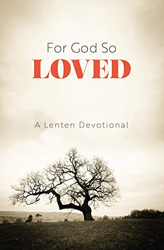 For God So Loved A Lenten Devotional Ebook Various Various