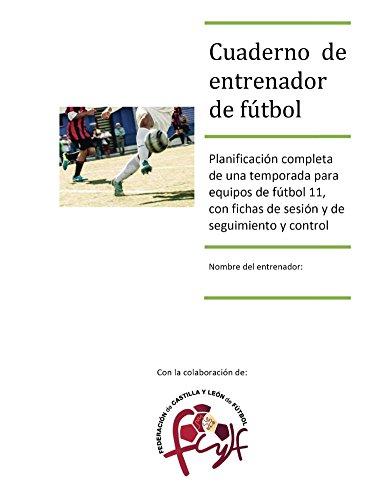Cuaderno de entrenador de fútbol: Planificación completa de una temporada para equipos de fútbol 11 por José Bombín Ortega