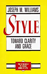 Style: Toward Clarity and Grace (Chicago Guides to Writing, Editing, and Publishing) by Joseph M. Williams (1995-06-15)