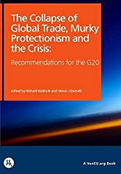The Collapse of Global Trade, Murky Protectionism, and the Crisis: Recommendations for the G20 (VoxEU.org eBooks)