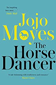 The Horse Dancer: Discover the heart-warming Jojo Moyes you haven't read yet (English Edit