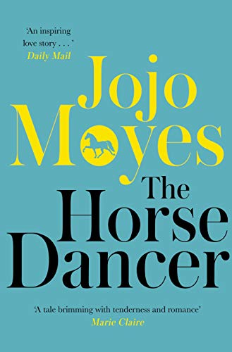 The Horse Dancer: Discover the heart-warming Jojo Moyes you haven't read yet by [Moyes, Jojo]