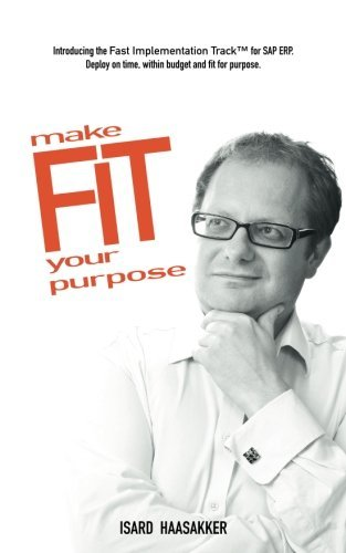 make F.I.T. your purpose: Introducing the Fast Implementation Track for SAP ERP. Deploy on time, within budget and fit for purpose. by Mr Isard Haasakker (2016-02-29)
