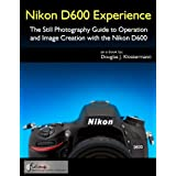 Nikon D600 Experience - The Still Photography Guide to Operation and Image Creation with the Nikon D600 (English Edition)
