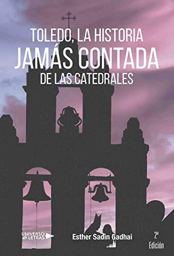 Toledo, la histoira jamás contada de las catedrales por Esther Sadin Gadhai