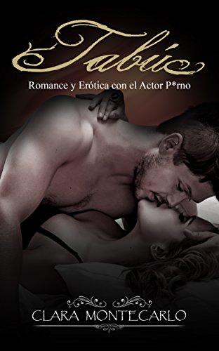 Tabú: Romance y Erótica con el Actor P*rno (Novela Romántica y Erótica en Español nº 1) por Clara Montecarlo