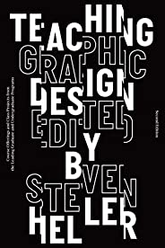 Teaching Graphic Design: Course Offerings and Class Projects from the Leading Graduate and Undergraduate Progr