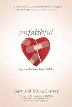Unfaithful: Hope and Healing After Infidelity (English Edition) von [Shriver, Gary, Shriver, Mona]