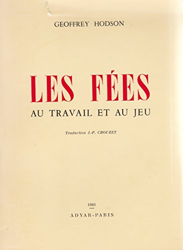 Geoffrey Hodson. Les Fes au travail et au jeu : EFairies at work and at playe. Traduction J.-P. Dr Jean-Philippe Crouzet