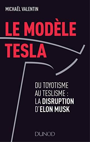 Le modèle Tesla - Du toyotisme au teslisme : la disruption d'Elon Musk par Michael Valentin