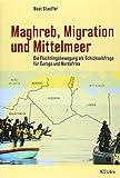 Maghreb, Migration und Mittelmeer: Die Flüchtlingsbewegung als Schicksalsfrage für Europa und Nordafrika - Beat Stauffer