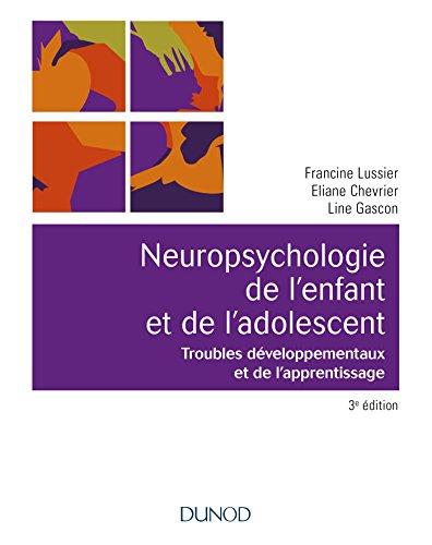 Neuropsychologie de l'enfant - 3e éd. : Troubles développementaux et de l'apprentissage (Univers Psy) par Francine Lussier, Eliane Chevrier, Line Gascon