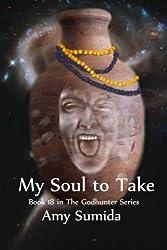 My Soul to Take: Volume 18 (Godhunter) by Amy Sumida (2016-05-24)