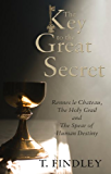 The Key to the Great Secret: Rennes le Chateau, The Holy Grail and The Spear of Human Destiny